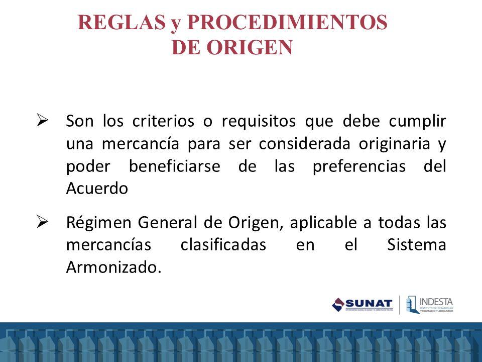 REGLAS y PROCEDIMIENTOS DE ORIGEN Son los criterios o requisitos que debe cumplir una mercancía para ser considerada originaria y poder beneficiarse d