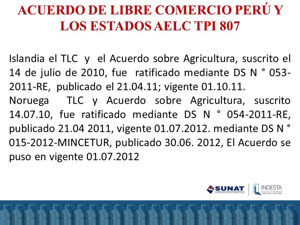 Islandia el TLC y el Acuerdo sobre Agricultura, suscrito el 14 de julio de 2010, fue ratificado mediante DS N ° 053- 2011-RE, publicado el 21.04.11; v
