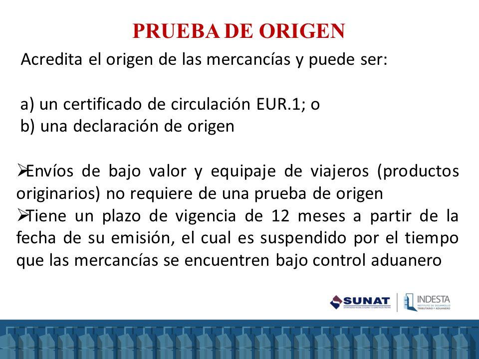 Acredita el origen de las mercancías y puede ser: a) un certificado de circulación EUR.1; o b) una declaración de origen Envíos de bajo valor y equipa