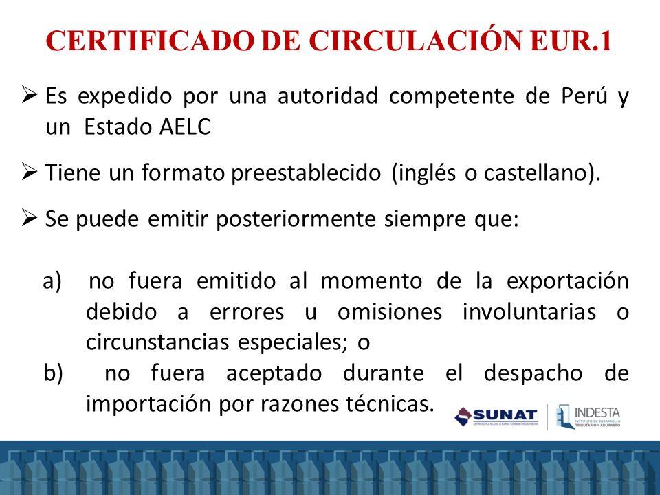 CERTIFICADO DE CIRCULACIÓN EUR.1 Es expedido por una autoridad competente de Perú y un Estado AELC Tiene un formato preestablecido (inglés o castellan