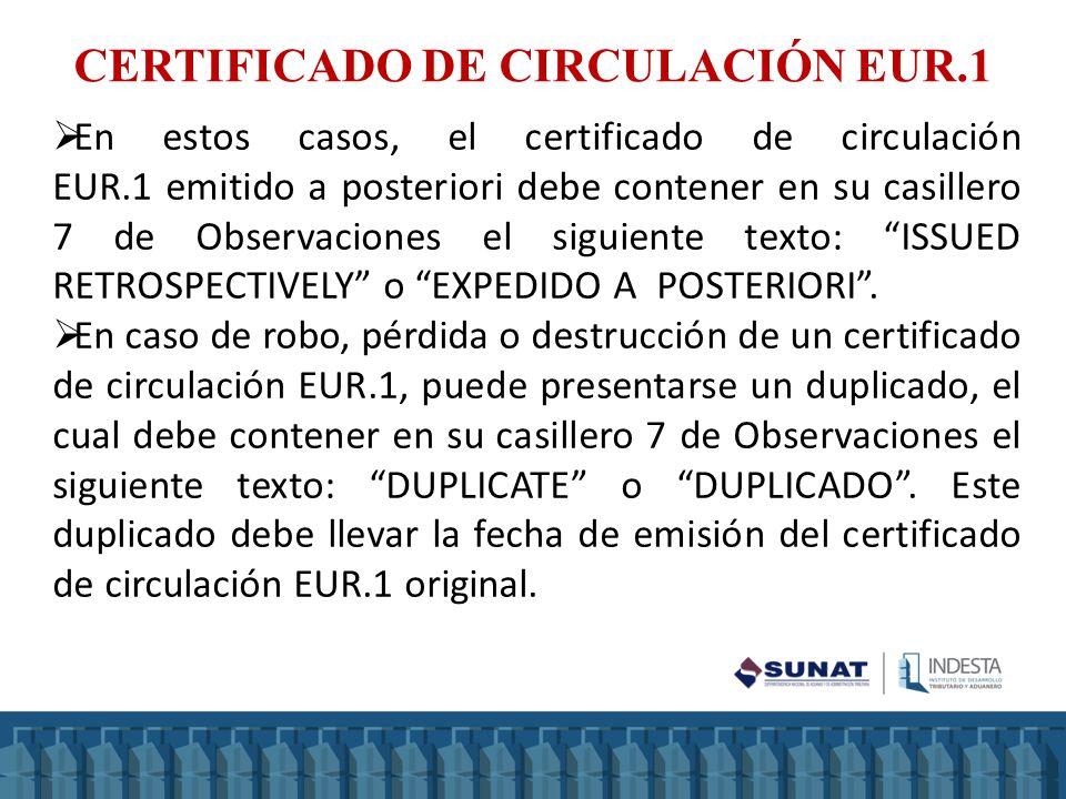 CERTIFICADO DE CIRCULACIÓN EUR.1 En estos casos, el certificado de circulación EUR.1 emitido a posteriori debe contener en su casillero 7 de Observaci