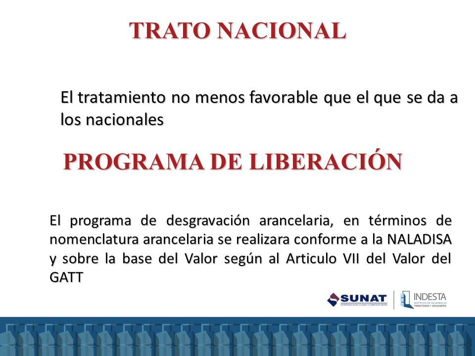 TRATO NACIONAL El tratamiento no menos favorable que el que se da a los nacionales PROGRAMA DE LIBERACIÓN El programa de desgravación arancelaria, en
