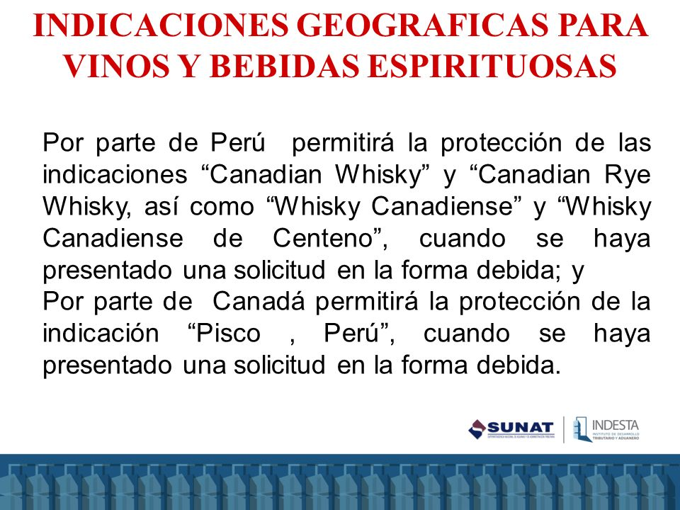 Por parte de Perú permitirá la protección de las indicaciones Canadian Whisky y Canadian Rye Whisky, así como Whisky Canadiense y Whisky Canadiense de