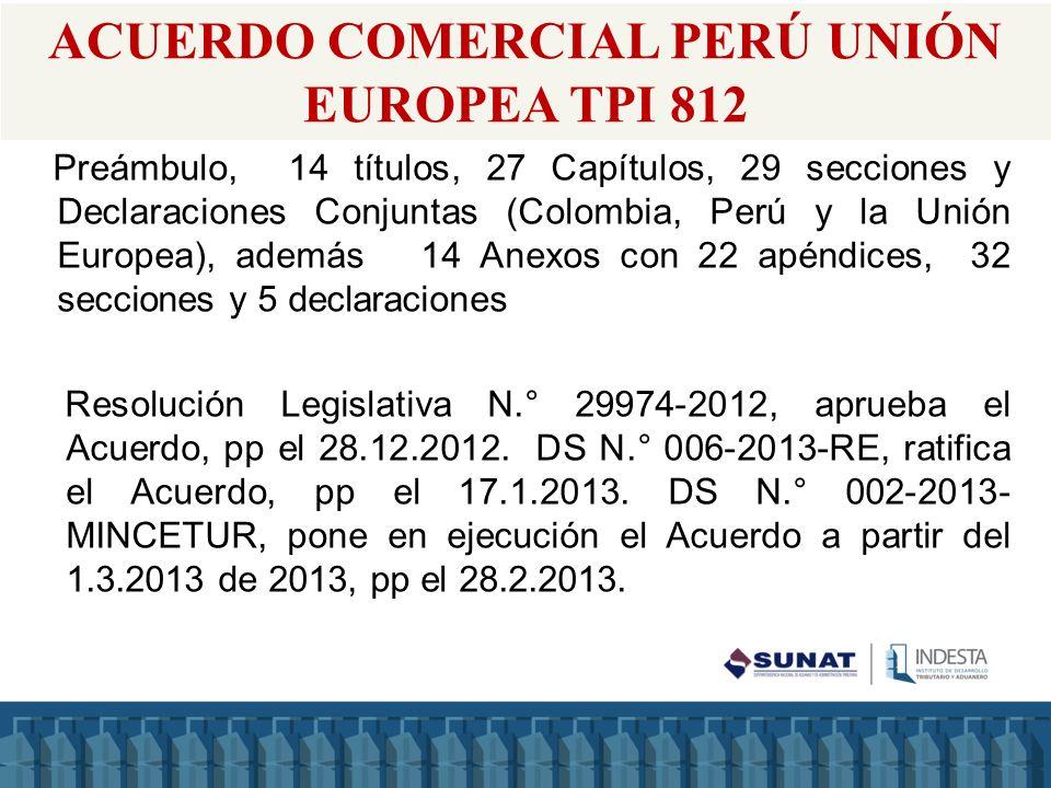 ACUERDO COMERCIAL PERÚ UNIÓN EUROPEA TPI 812 Preámbulo, 14 títulos, 27 Capítulos, 29 secciones y Declaraciones Conjuntas (Colombia, Perú y la Unión Eu