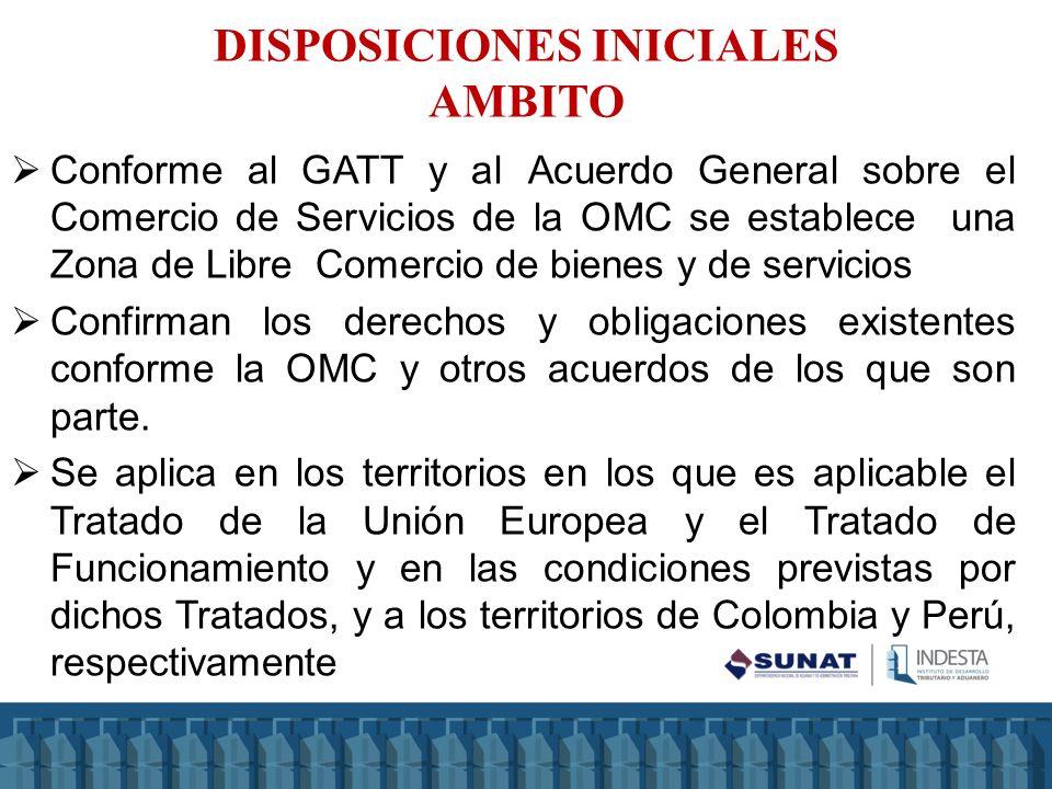 DISPOSICIONES INICIALES AMBITO Conforme al GATT y al Acuerdo General sobre el Comercio de Servicios de la OMC se establece una Zona de Libre Comercio