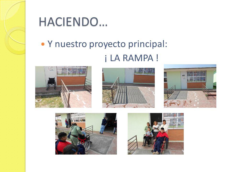 HACIENDO… Y nuestro proyecto principal: ¡ LA RAMPA !
