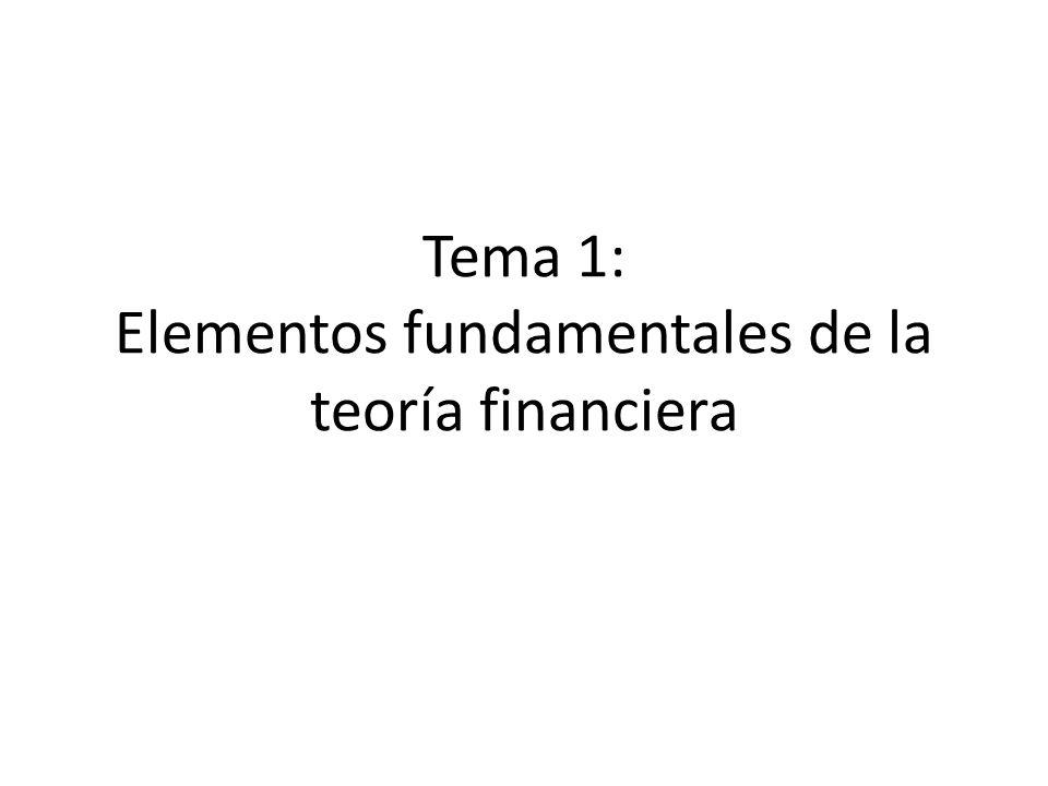 Tema 1: Elementos fundamentales de la teoría financiera