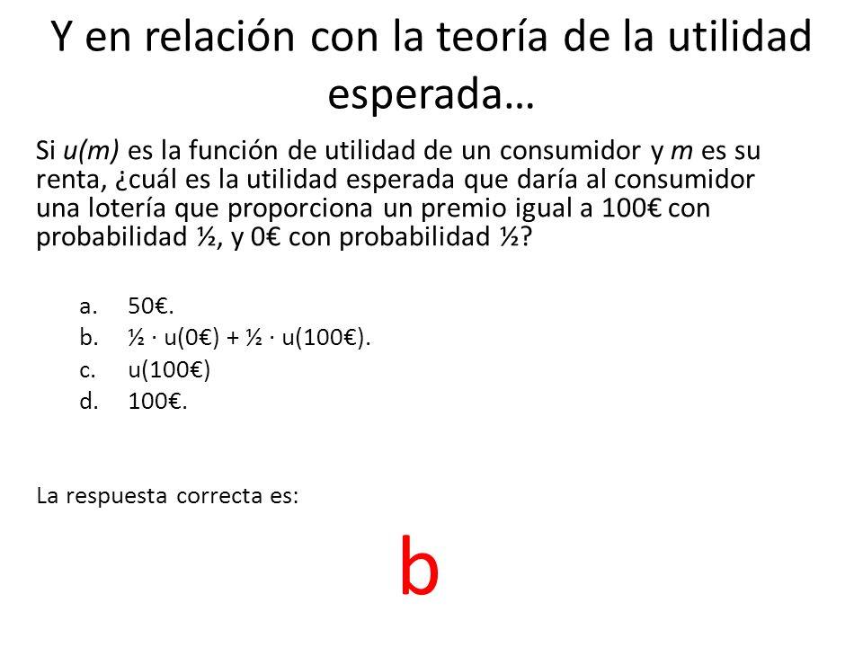 Y en relación con la teoría de la utilidad esperada… Si u(m) es la función de utilidad de un consumidor y m es su renta, ¿cuál es la utilidad esperada