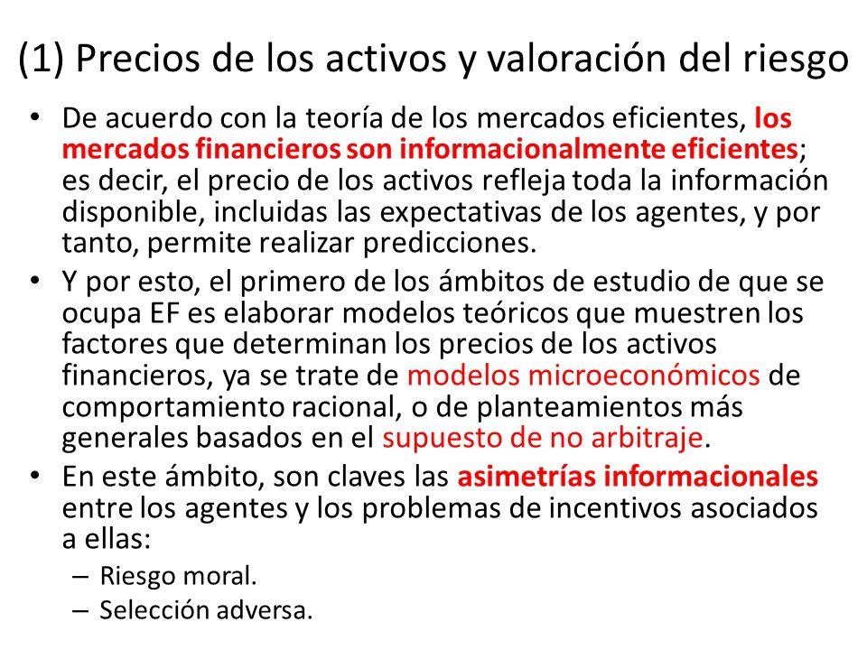 (1) Precios de los activos y valoración del riesgo De acuerdo con la teoría de los mercados eficientes, los mercados financieros son informacionalment