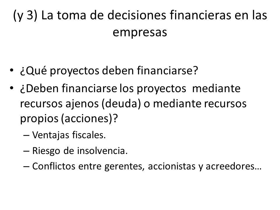 (y 3) La toma de decisiones financieras en las empresas ¿Qué proyectos deben financiarse? ¿Deben financiarse los proyectos mediante recursos ajenos (d