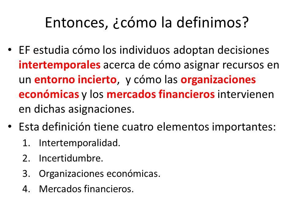 Entonces, ¿cómo la definimos? EF estudia cómo los individuos adoptan decisiones intertemporales acerca de cómo asignar recursos en un entorno incierto