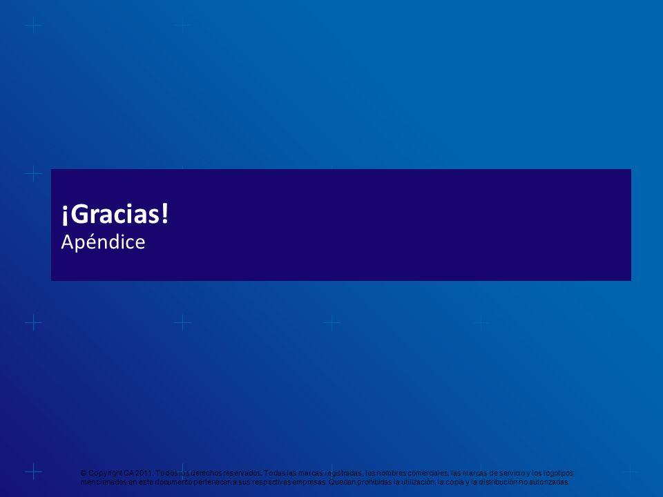¡Gracias! Apéndice © Copyright CA 2011. Todos los derechos reservados. Todas las marcas registradas, los nombres comerciales, las marcas de servicio y
