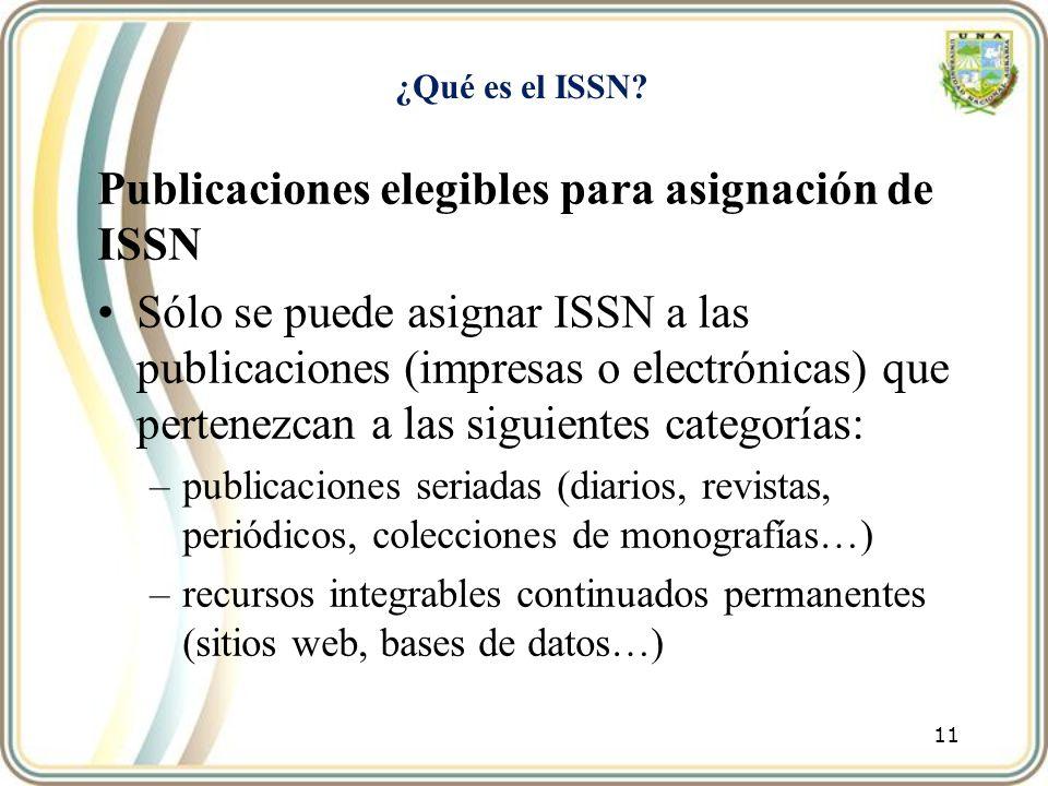 ¿Qué es el ISSN? Publicaciones elegibles para asignación de ISSN Sólo se puede asignar ISSN a las publicaciones (impresas o electrónicas) que pertenez