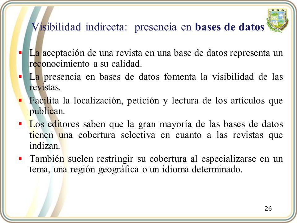 Visibilidad indirecta: presencia en bases de datos La aceptación de una revista en una base de datos representa un reconocimiento a su calidad. La pre