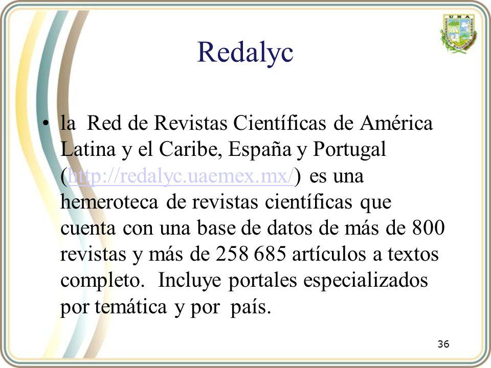 Redalyc la Red de Revistas Científicas de América Latina y el Caribe, España y Portugal (http://redalyc.uaemex.mx/) es una hemeroteca de revistas cien