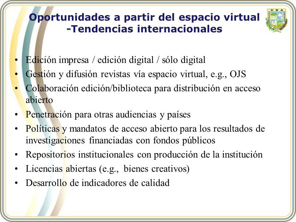 Edición impresa / edición digital / sólo digital Gestión y difusión revistas vía espacio virtual, e.g., OJS Colaboración edición/biblioteca para distr
