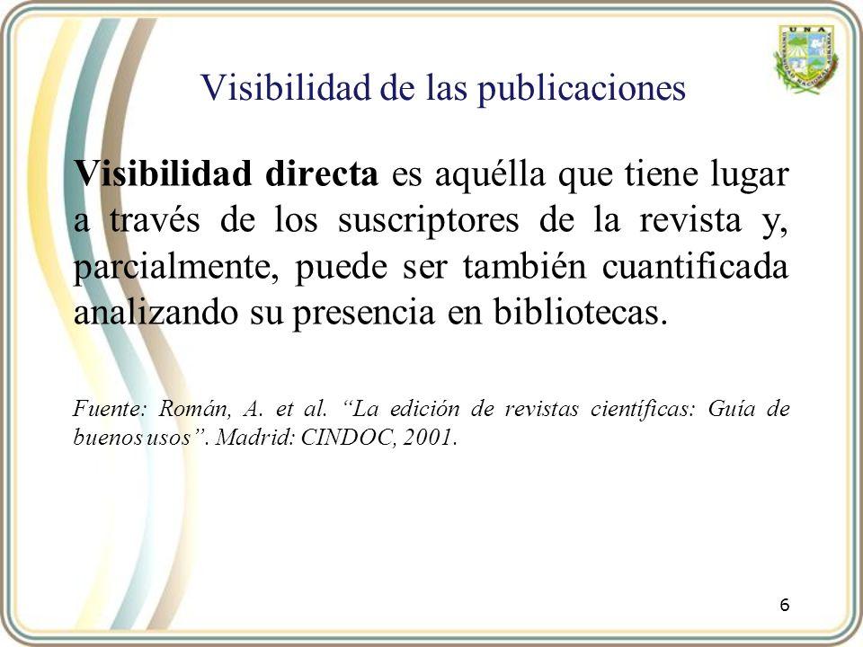 Visibilidad de las publicaciones Visibilidad indirecta es la que se deriva de la presencia de las revistas en fuentes secundarias de información tales como directorios, catálogos, bases de datos o sitios de acceso a textos completos.