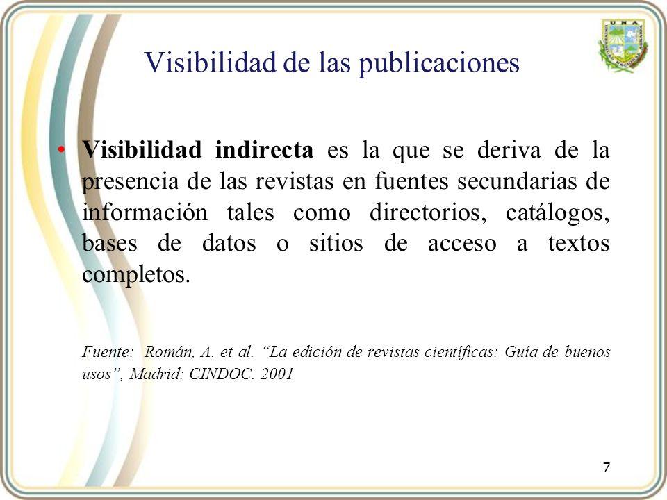 Visibilidad de las publicaciones Visibilidad indirecta es la que se deriva de la presencia de las revistas en fuentes secundarias de información tales