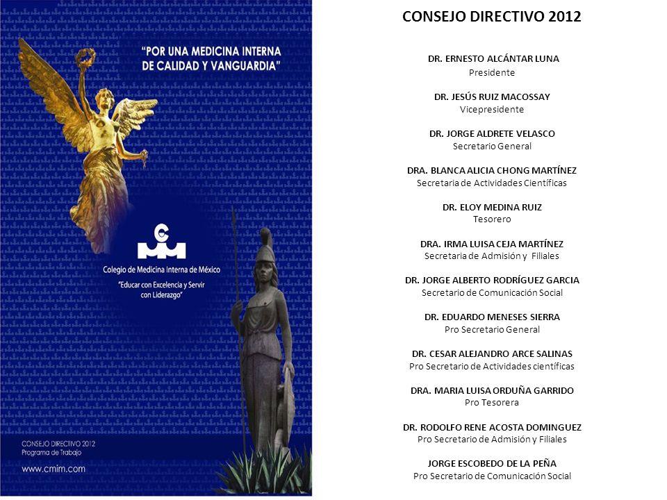 CONSEJO DIRECTIVO 2012 DR. ERNESTO ALCÁNTAR LUNA Presidente DR. JESÚS RUIZ MACOSSAY Vicepresidente DR. JORGE ALDRETE VELASCO Secretario General DRA. B