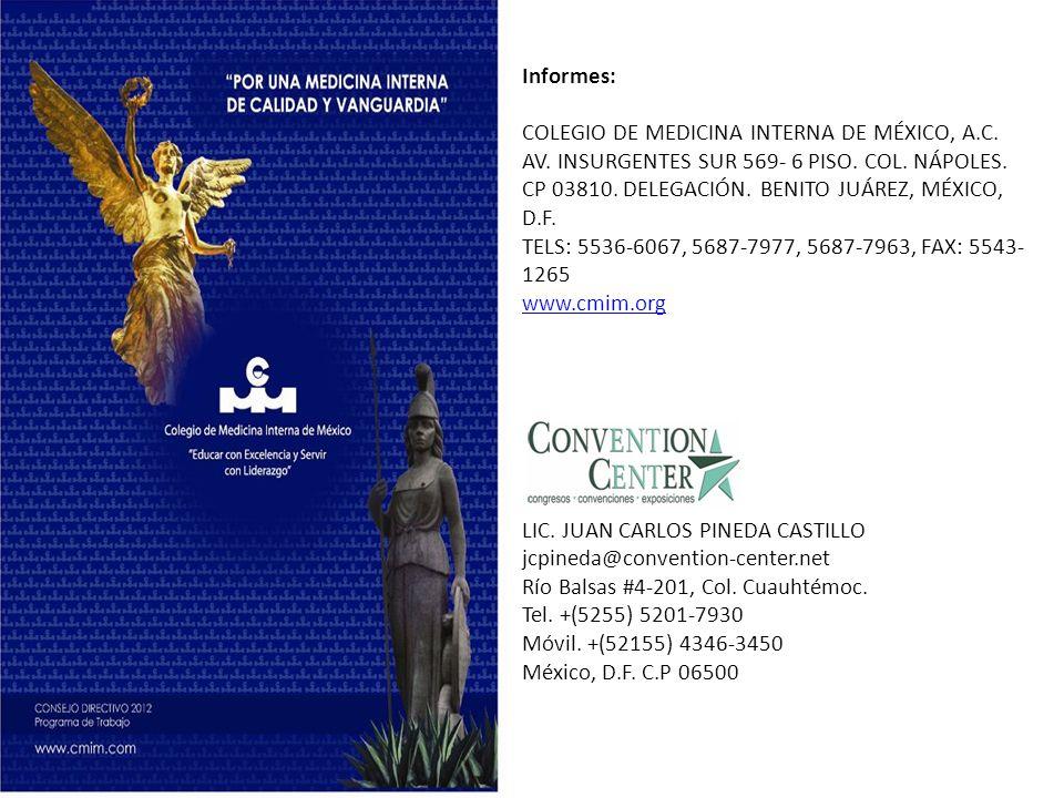 Informes: COLEGIO DE MEDICINA INTERNA DE MÉXICO, A.C. AV. INSURGENTES SUR 569- 6 PISO. COL. NÁPOLES. CP 03810. DELEGACIÓN. BENITO JUÁREZ, MÉXICO, D.F.