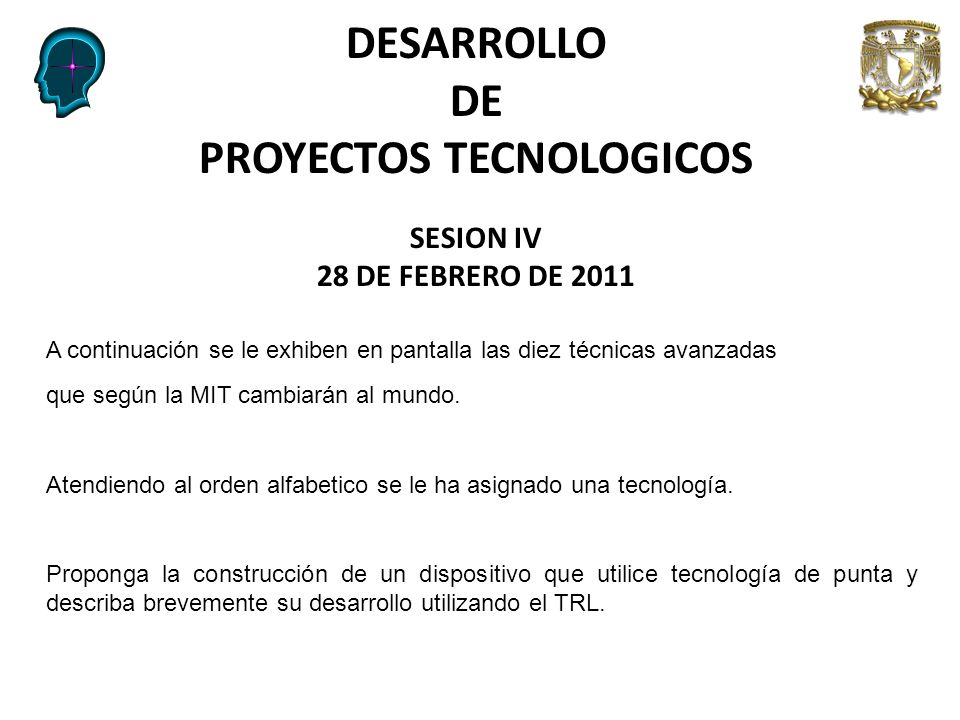 DESARROLLO DE PROYECTOS TECNOLOGICOS SESION IV 28 DE FEBRERO DE 2011 A continuación se le exhiben en pantalla las diez técnicas avanzadas que según la