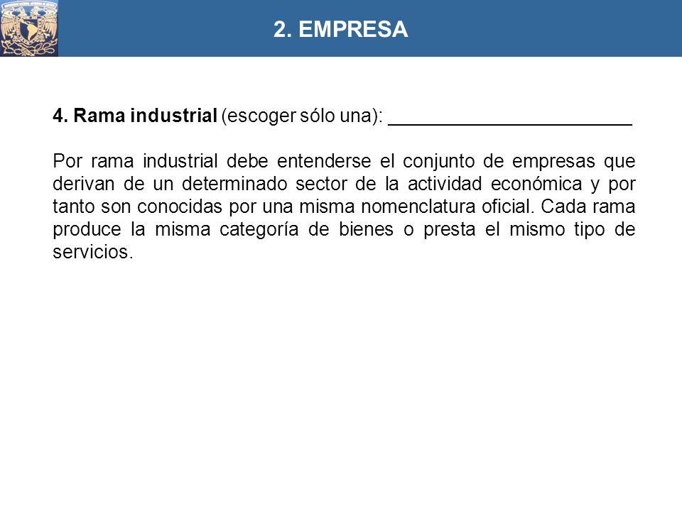 4. Rama industrial (escoger sólo una): _______________________ Por rama industrial debe entenderse el conjunto de empresas que derivan de un determina