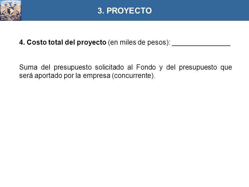 4. Costo total del proyecto (en miles de pesos): _______________ Suma del presupuesto solicitado al Fondo y del presupuesto que será aportado por la e