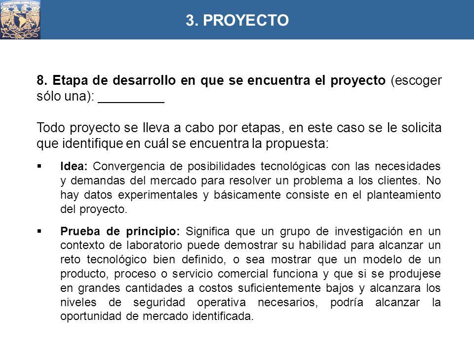 8. Etapa de desarrollo en que se encuentra el proyecto (escoger sólo una): _________ Todo proyecto se lleva a cabo por etapas, en este caso se le soli