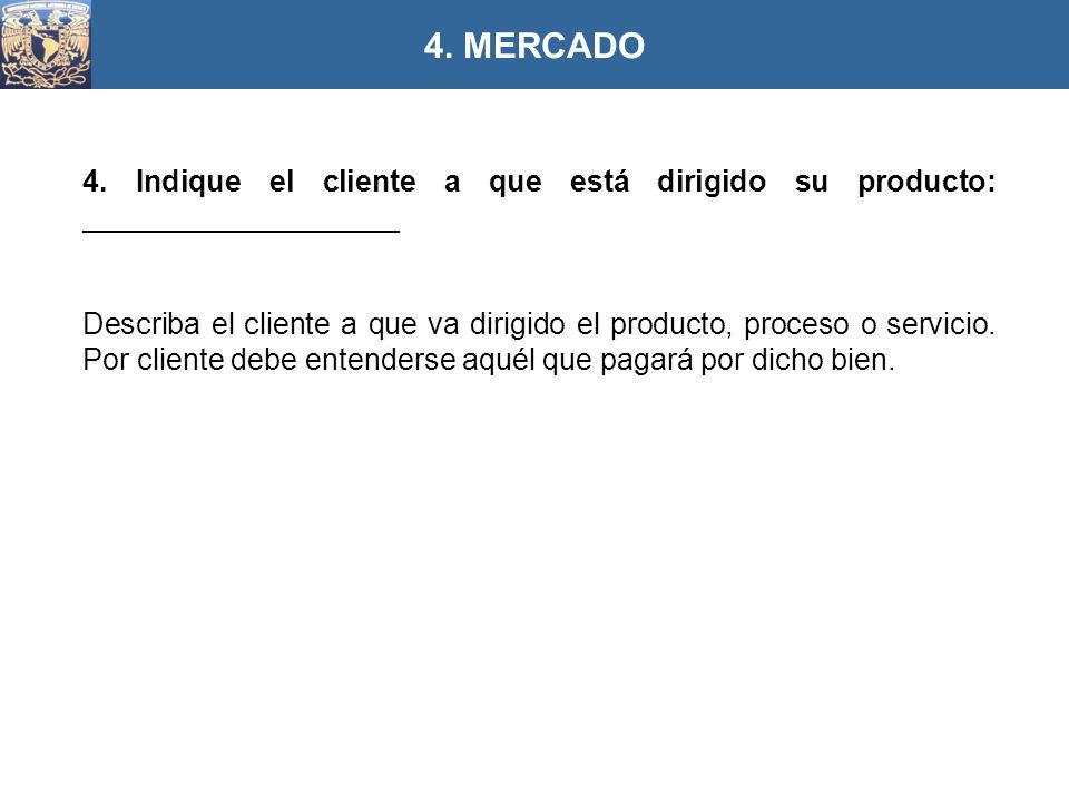 4. Indique el cliente a que está dirigido su producto: ___________________ Describa el cliente a que va dirigido el producto, proceso o servicio. Por