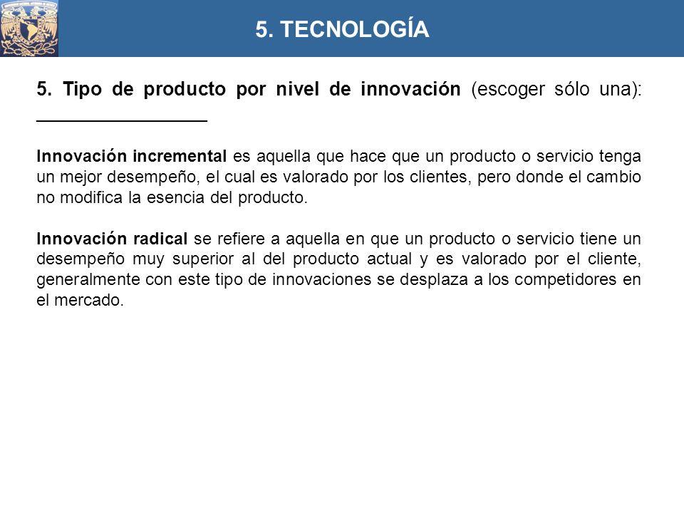 5. Tipo de producto por nivel de innovación (escoger sólo una): ________________ Innovación incremental es aquella que hace que un producto o servicio