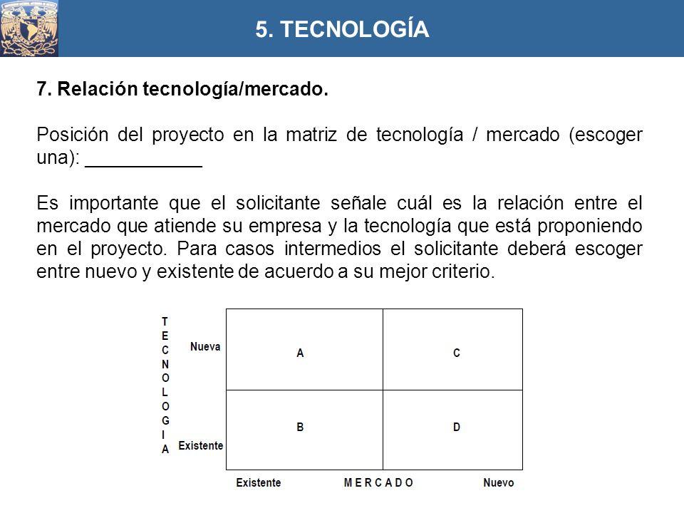 7. Relación tecnología/mercado. Posición del proyecto en la matriz de tecnología / mercado (escoger una): ___________ Es importante que el solicitante