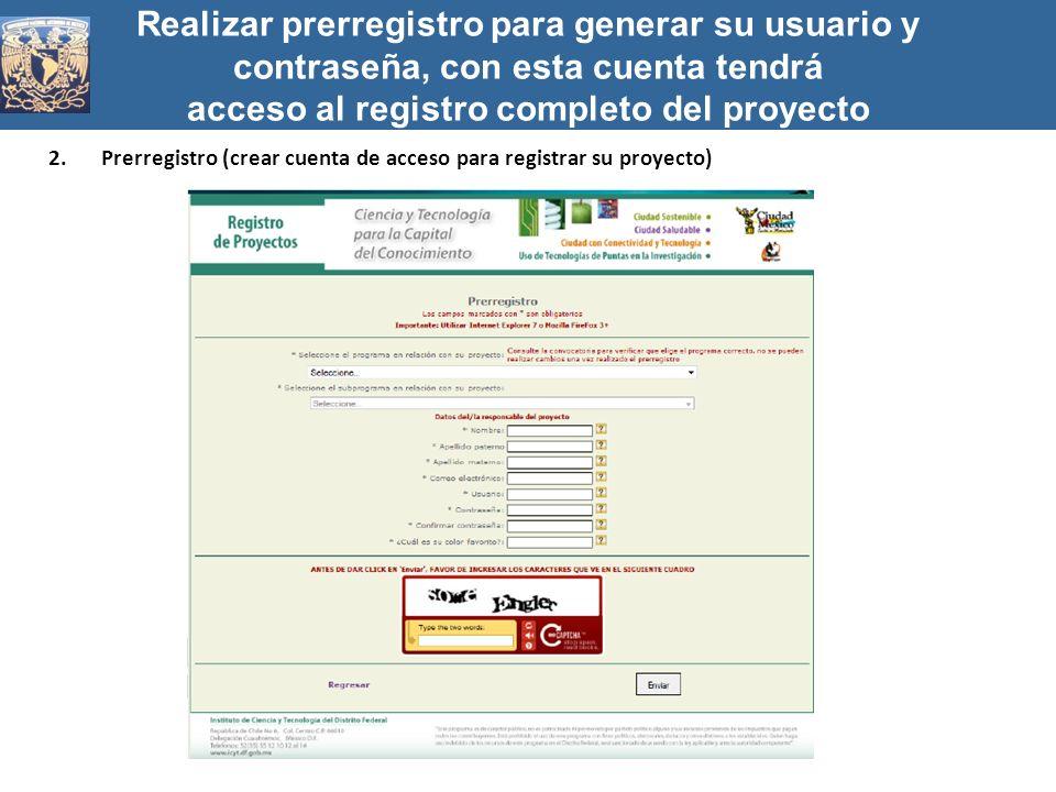 Realizar prerregistro para generar su usuario y contraseña, con esta cuenta tendrá acceso al registro completo del proyecto 2.Prerregistro (crear cuen