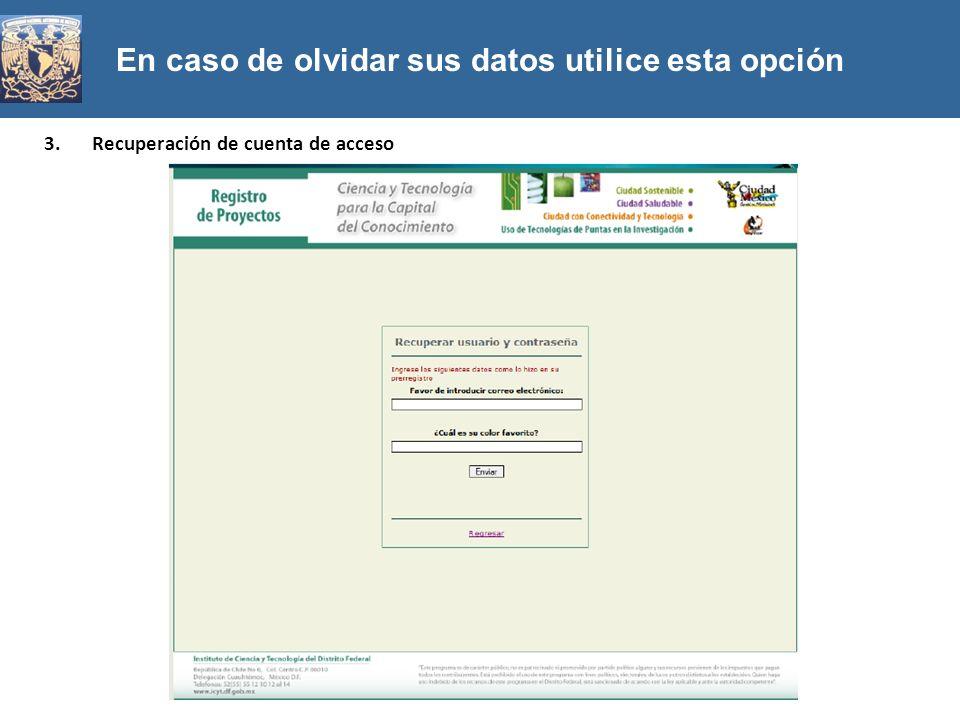 En caso de olvidar sus datos utilice esta opción 3.Recuperación de cuenta de acceso