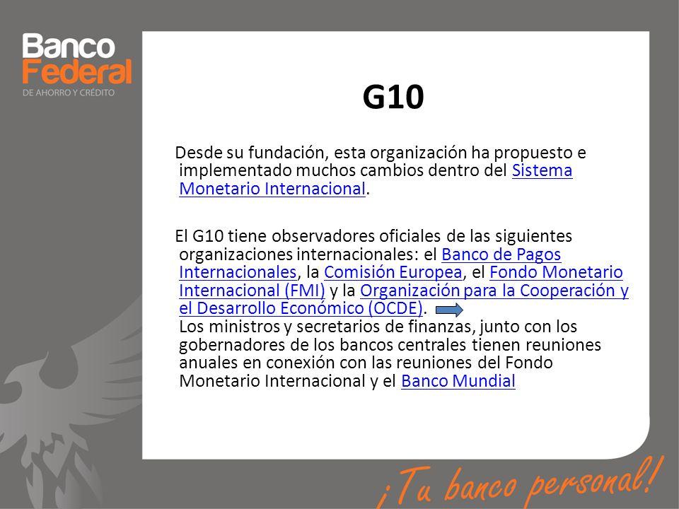 G10 Desde su fundación, esta organización ha propuesto e implementado muchos cambios dentro del Sistema Monetario Internacional.Sistema Monetario Inte