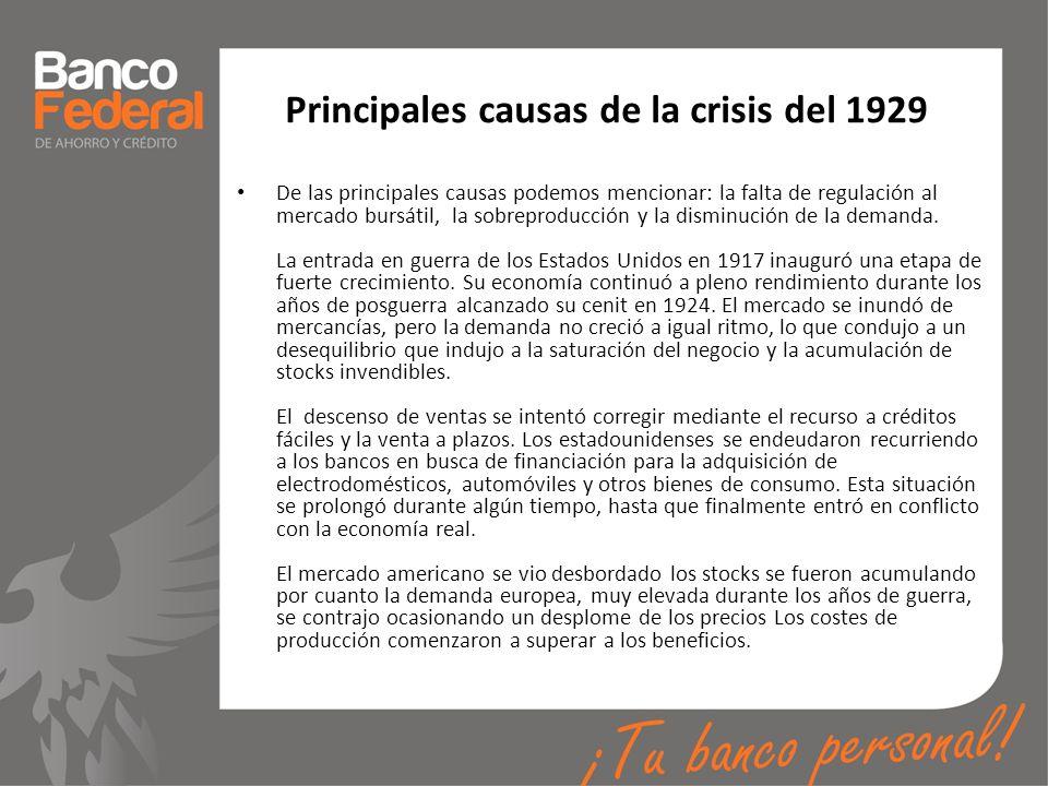 Principales causas de la crisis del 1929 De las principales causas podemos mencionar: la falta de regulación al mercado bursátil, la sobreproducción y