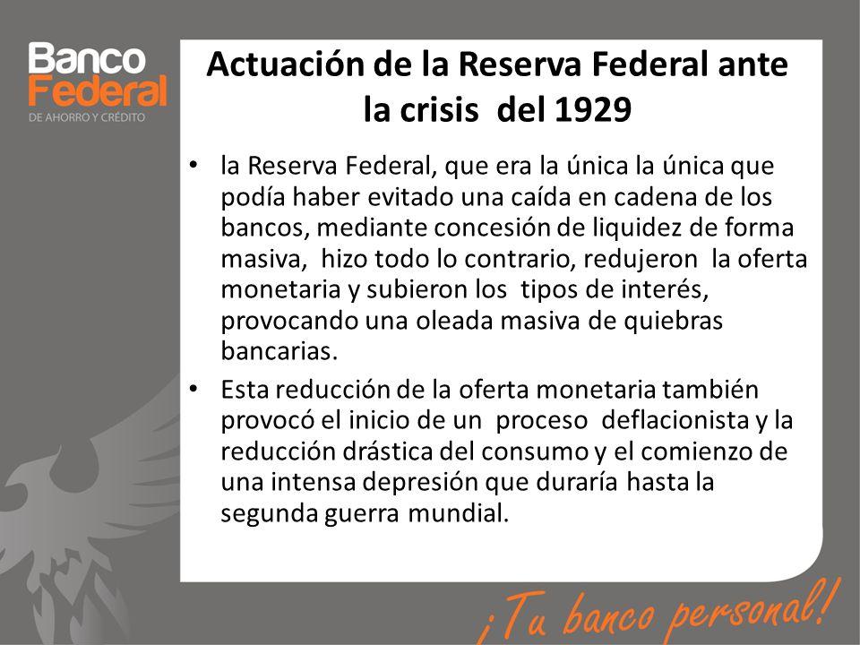 Actuación de la Reserva Federal ante la crisis del 1929 la Reserva Federal, que era la única la única que podía haber evitado una caída en cadena de l
