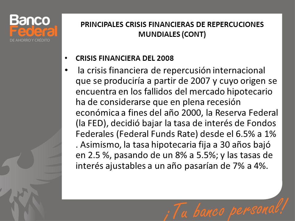 PRINCIPALES CRISIS FINANCIERAS DE REPERCUCIONES MUNDIALES (CONT) CRISIS FINANCIERA DEL 2008 la crisis financiera de repercusión internacional que se p