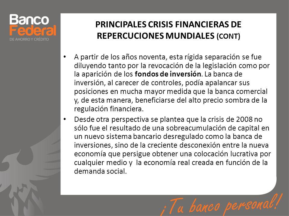 PRINCIPALES CRISIS FINANCIERAS DE REPERCUCIONES MUNDIALES (CONT) A partir de los años noventa, esta rígida separación se fue diluyendo tanto por la re