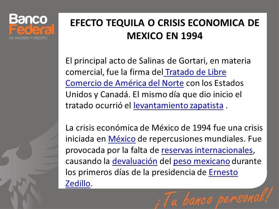 EFECTO TEQUILA O CRISIS ECONOMICA DE MEXICO EN 1994 El principal acto de Salinas de Gortari, en materia comercial, fue la firma del Tratado de Libre C