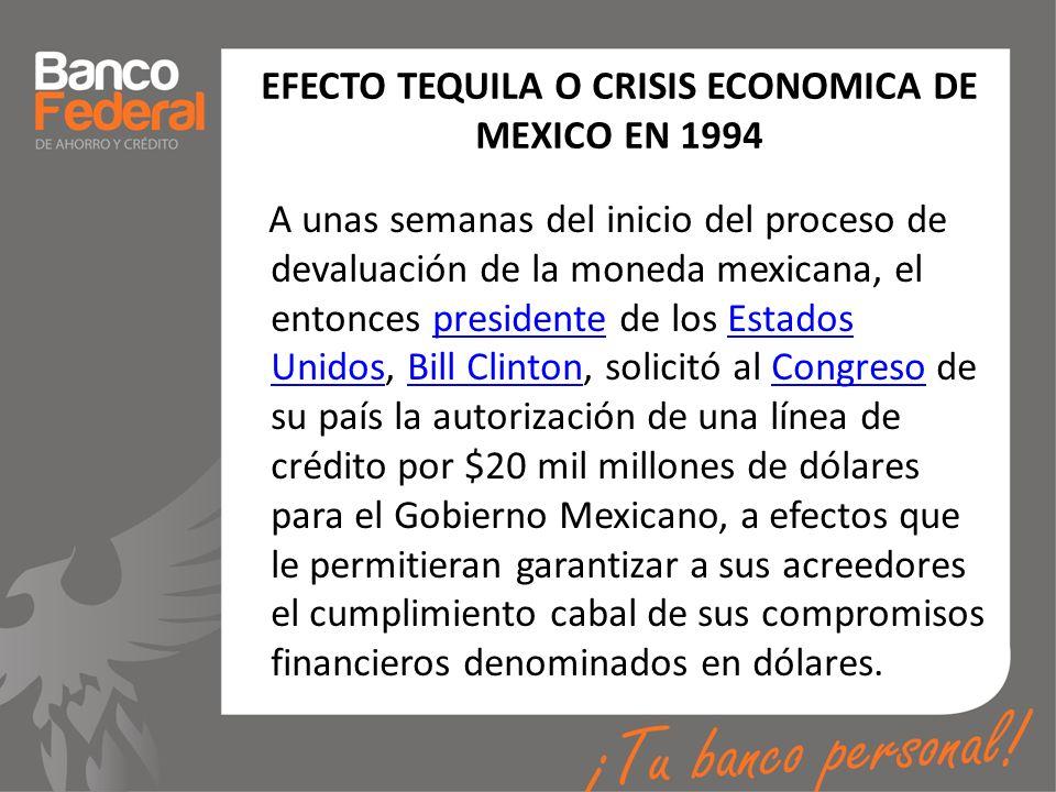 EFECTO TEQUILA O CRISIS ECONOMICA DE MEXICO EN 1994 A unas semanas del inicio del proceso de devaluación de la moneda mexicana, el entonces presidente
