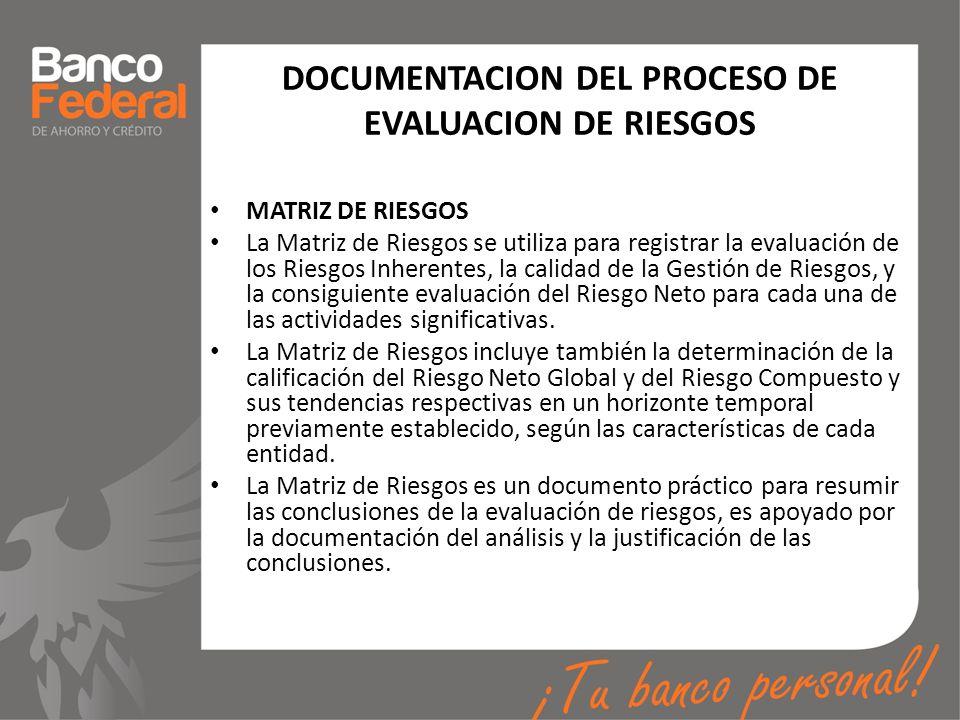 DOCUMENTACION DEL PROCESO DE EVALUACION DE RIESGOS MATRIZ DE RIESGOS La Matriz de Riesgos se utiliza para registrar la evaluación de los Riesgos Inher