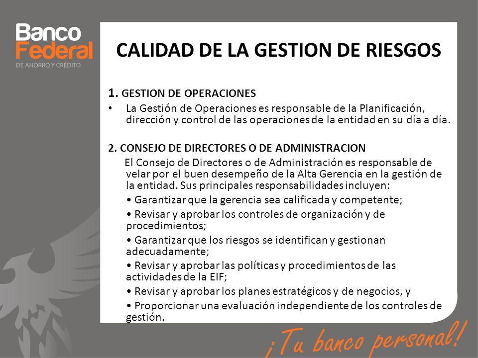 CALIDAD DE LA GESTION DE RIESGOS 1. GESTION DE OPERACIONES La Gestión de Operaciones es responsable de la Planificación, dirección y control de las op