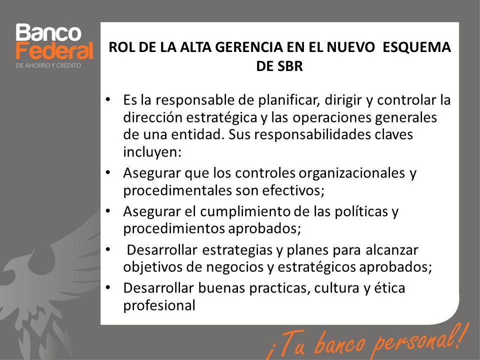 ROL DE LA ALTA GERENCIA EN EL NUEVO ESQUEMA DE SBR Es la responsable de planificar, dirigir y controlar la dirección estratégica y las operaciones gen