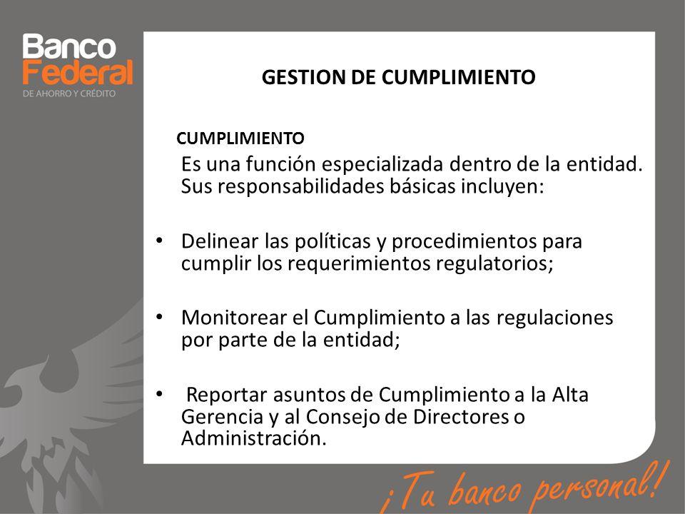 GESTION DE CUMPLIMIENTO CUMPLIMIENTO Es una función especializada dentro de la entidad. Sus responsabilidades básicas incluyen: Delinear las políticas