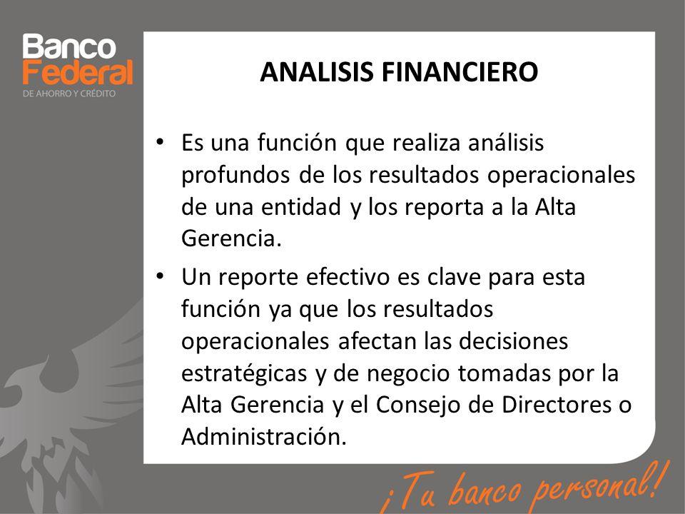 ANALISIS FINANCIERO Es una función que realiza análisis profundos de los resultados operacionales de una entidad y los reporta a la Alta Gerencia. Un