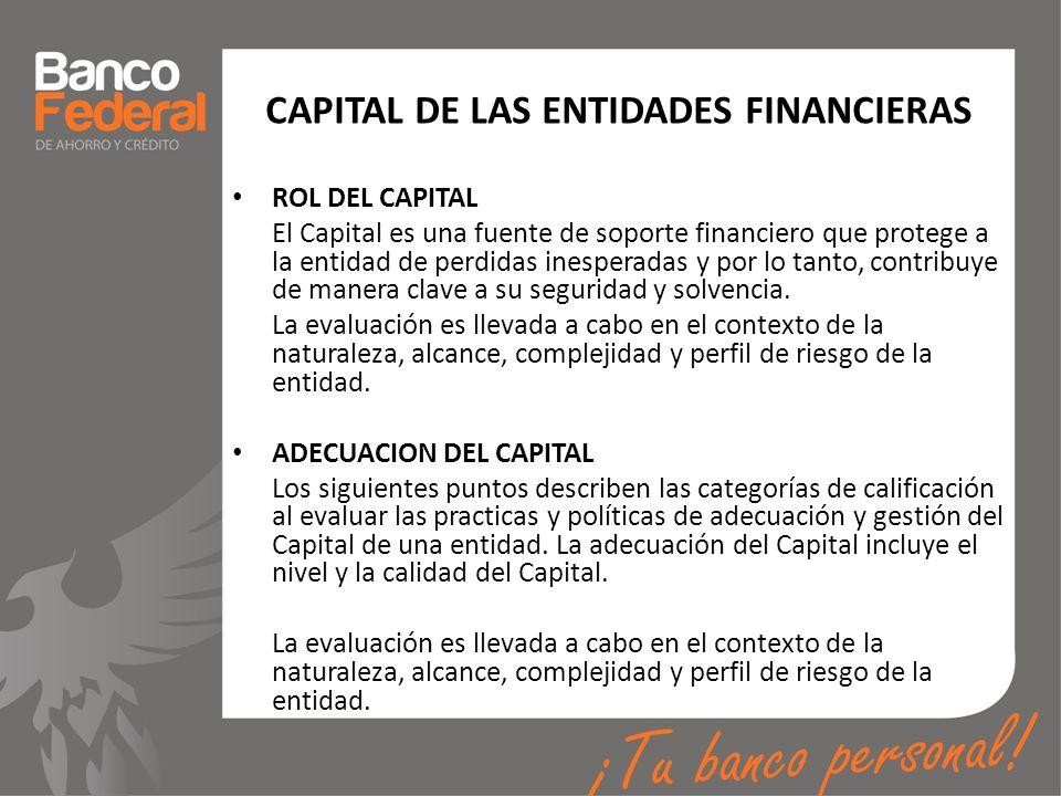 CAPITAL DE LAS ENTIDADES FINANCIERAS ROL DEL CAPITAL El Capital es una fuente de soporte financiero que protege a la entidad de perdidas inesperadas y