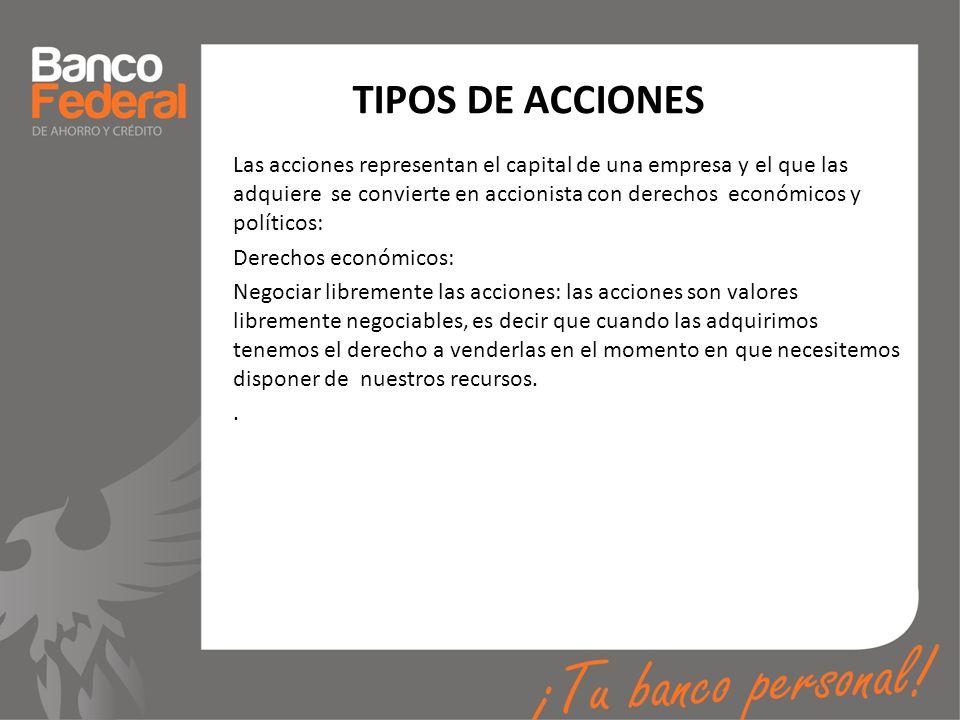 TIPOS DE ACCIONES Las acciones representan el capital de una empresa y el que las adquiere se convierte en accionista con derechos económicos y políti