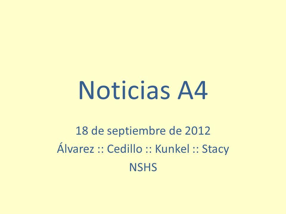 Noticias A4 18 de septiembre de 2012 Álvarez :: Cedillo :: Kunkel :: Stacy NSHS
