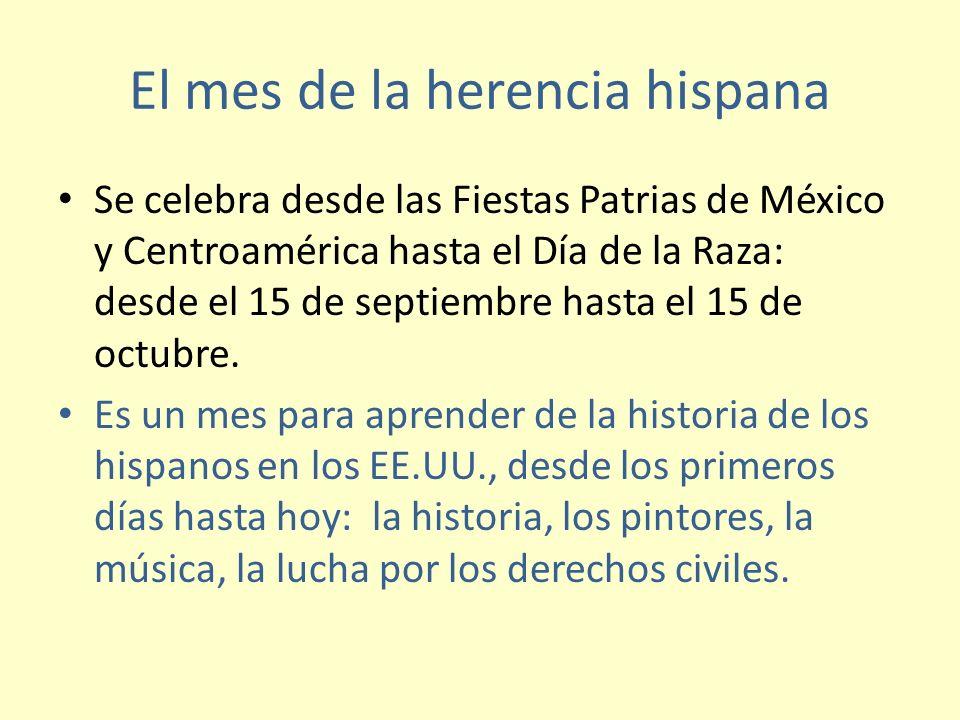 El mes de la herencia hispana Se celebra desde las Fiestas Patrias de México y Centroamérica hasta el Día de la Raza: desde el 15 de septiembre hasta