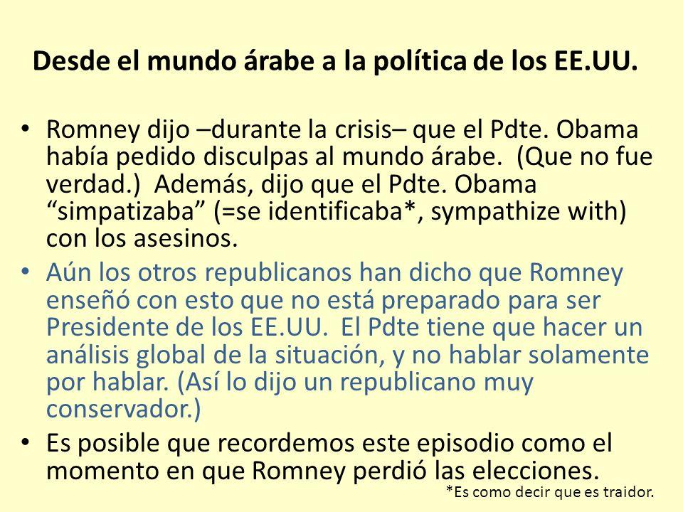 Desde el mundo árabe a la política de los EE.UU. Romney dijo –durante la crisis– que el Pdte. Obama había pedido disculpas al mundo árabe. (Que no fue
